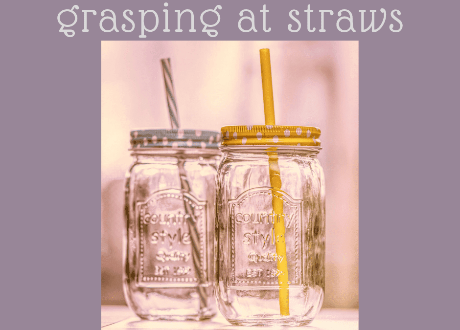 grasping at straws …